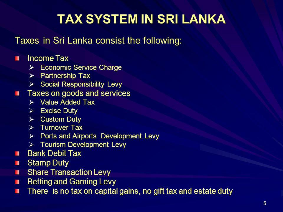 TAX SYSTEM IN SRI LANKA Taxes in Sri Lanka consist the following: