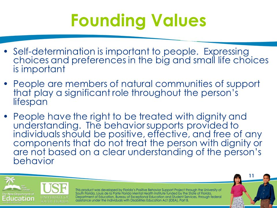 Founding Values Self-determination is important to people. Expressing choices and preferences in the big and small life choices is important