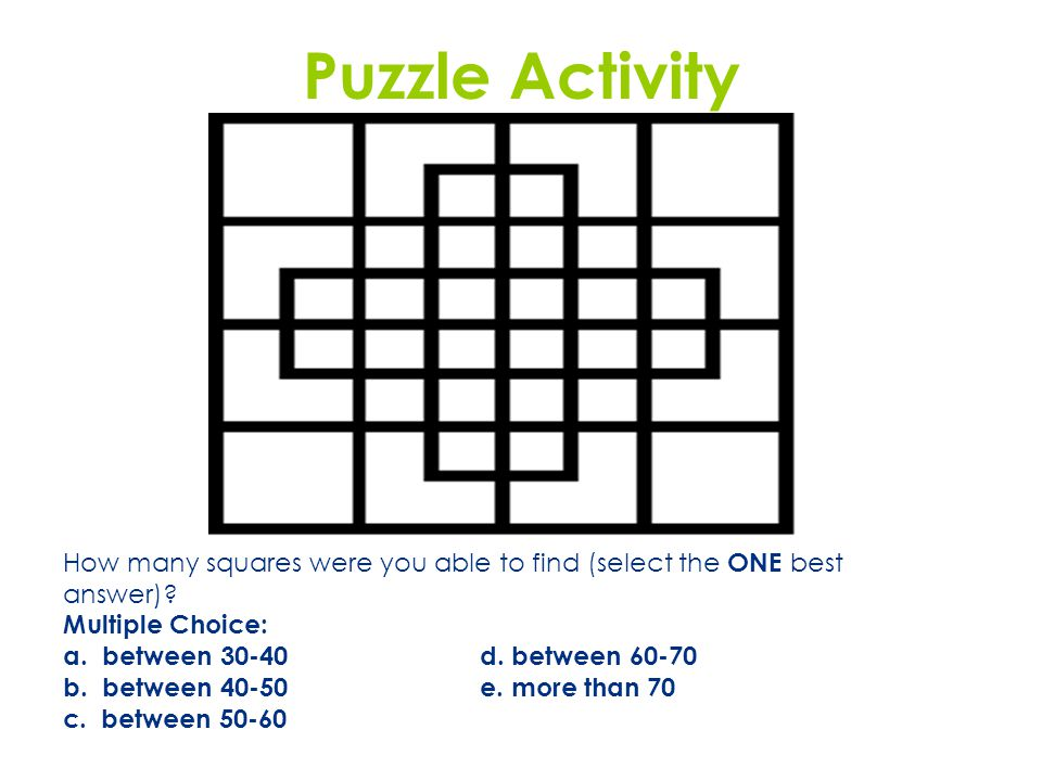 Puzzle Activity How many squares were you able to find (select the ONE best. answer) Multiple Choice: