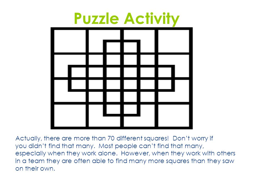 Puzzle Activity Actually, there are more than 70 different squares! Don't worry if. you didn't find that many. Most people can't find that many,