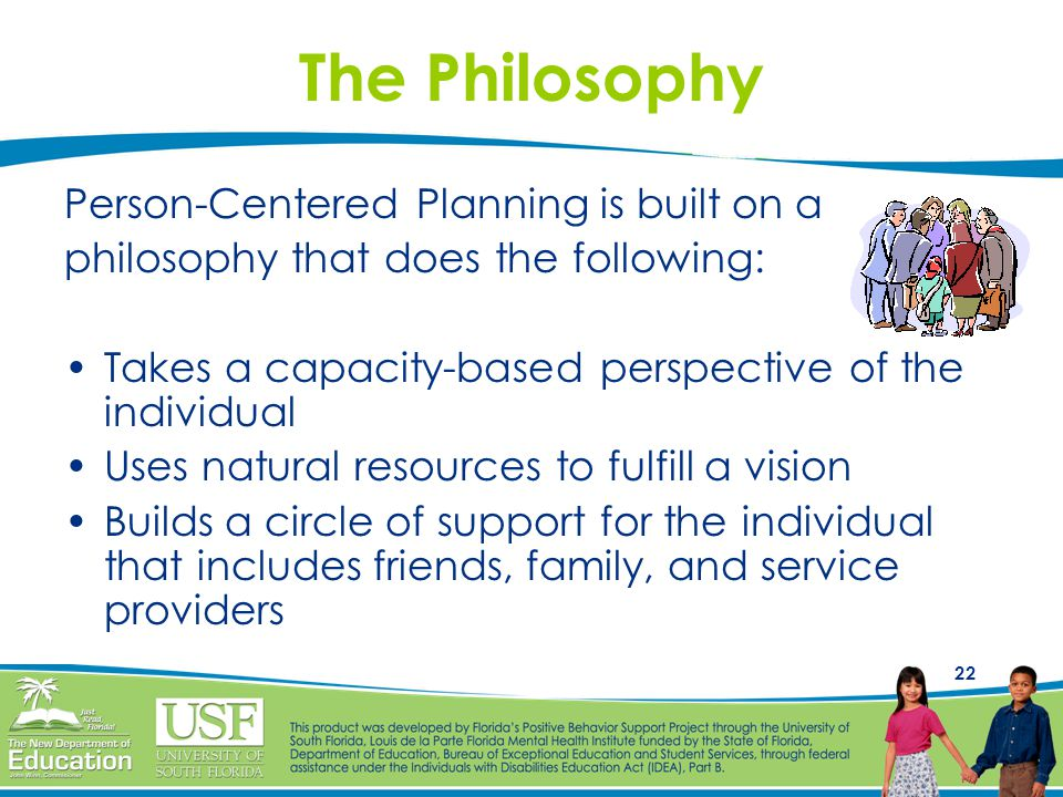 The Philosophy Person-Centered Planning is built on a