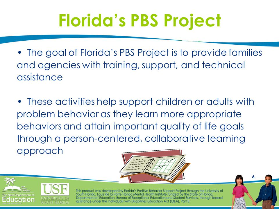 Florida's PBS Project The goal of Florida's PBS Project is to provide families. and agencies with training, support, and technical.