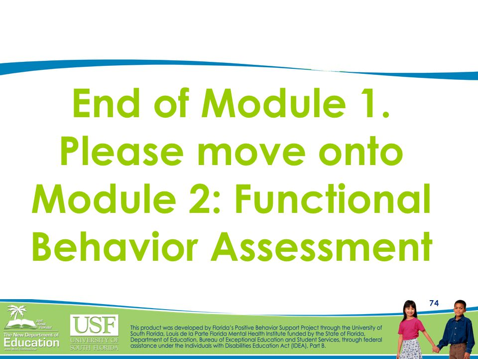 End of Module 1. Please move onto Module 2: Functional Behavior Assessment