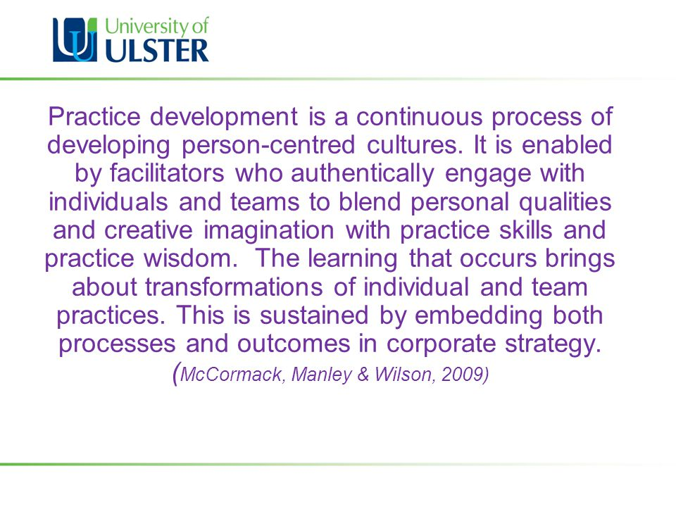 Practice development is a continuous process of developing person-centred cultures.