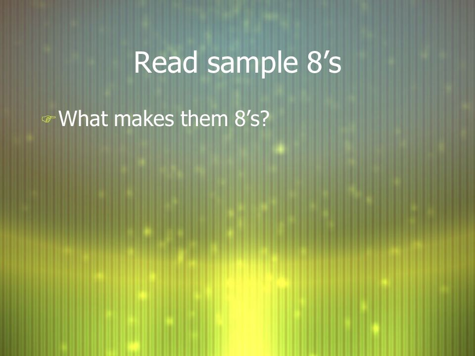 Read sample 8's What makes them 8's