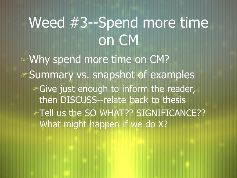 Weed #3--Spend more time on CM