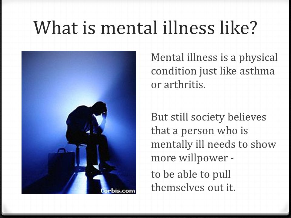 What is mental illness like