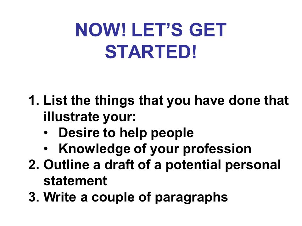 NOW! LET'S GET STARTED! List the things that you have done that illustrate your: Desire to help people.