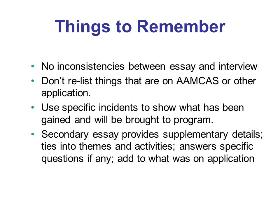 Things to Remember No inconsistencies between essay and interview