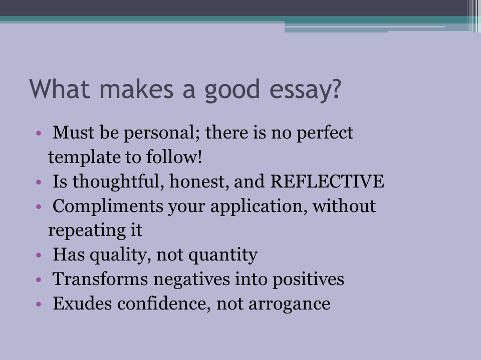 What makes a good essay Must be personal; there is no perfect