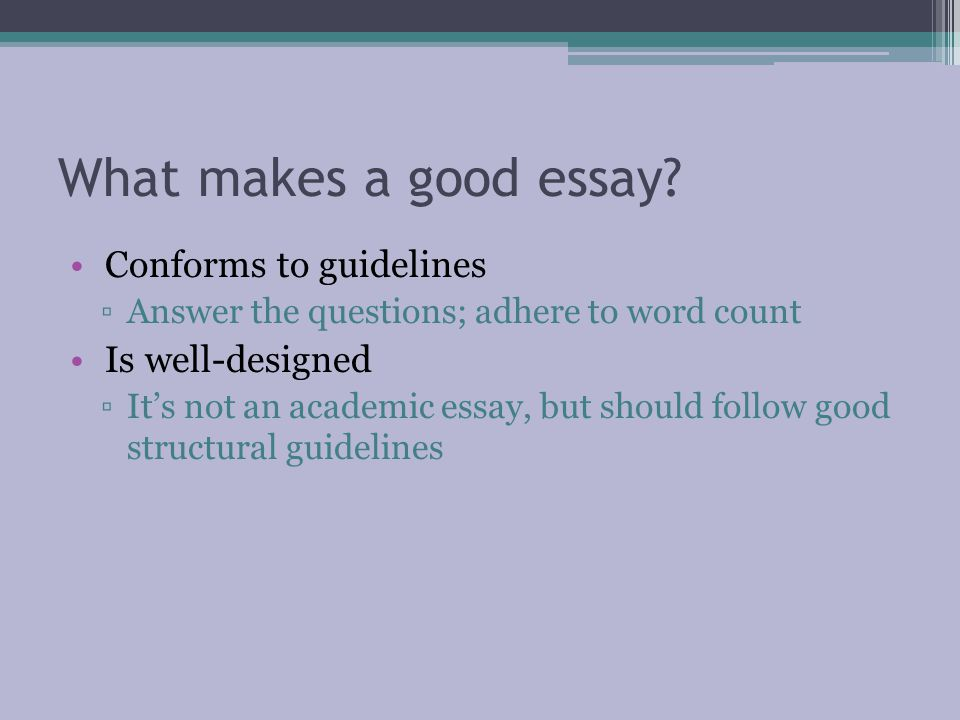 What makes a good essay Conforms to guidelines Is well-designed