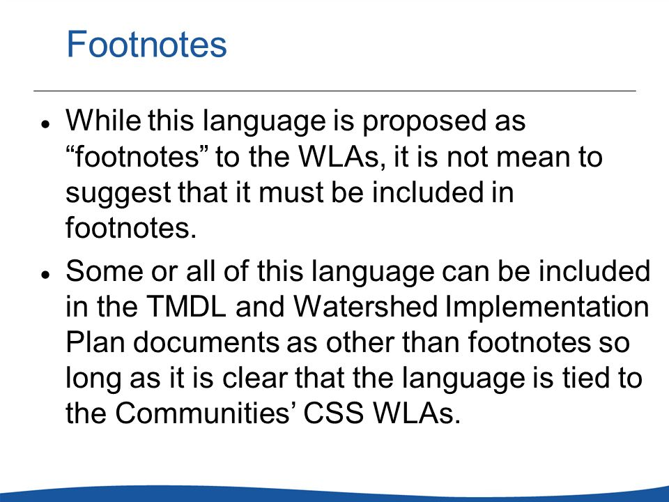 Footnotes While this language is proposed as footnotes to the WLAs, it is not mean to suggest that it must be included in footnotes.