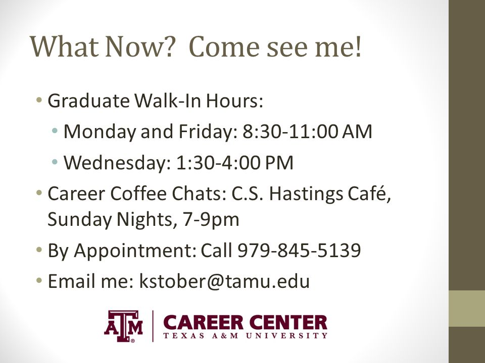 What Now Come see me! Graduate Walk-In Hours: