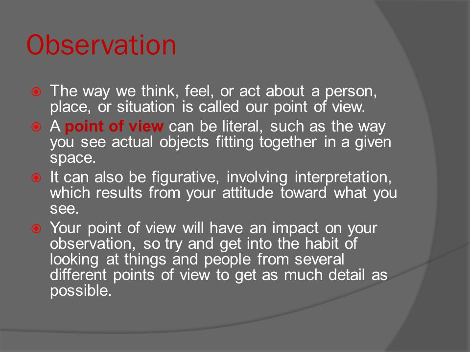 Observation The way we think, feel, or act about a person, place, or situation is called our point of view.