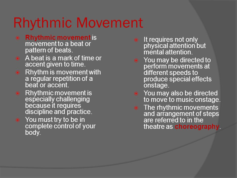 Rhythmic Movement Rhythmic movement is movement to a beat or pattern of beats. A beat is a mark of time or accent given to time.