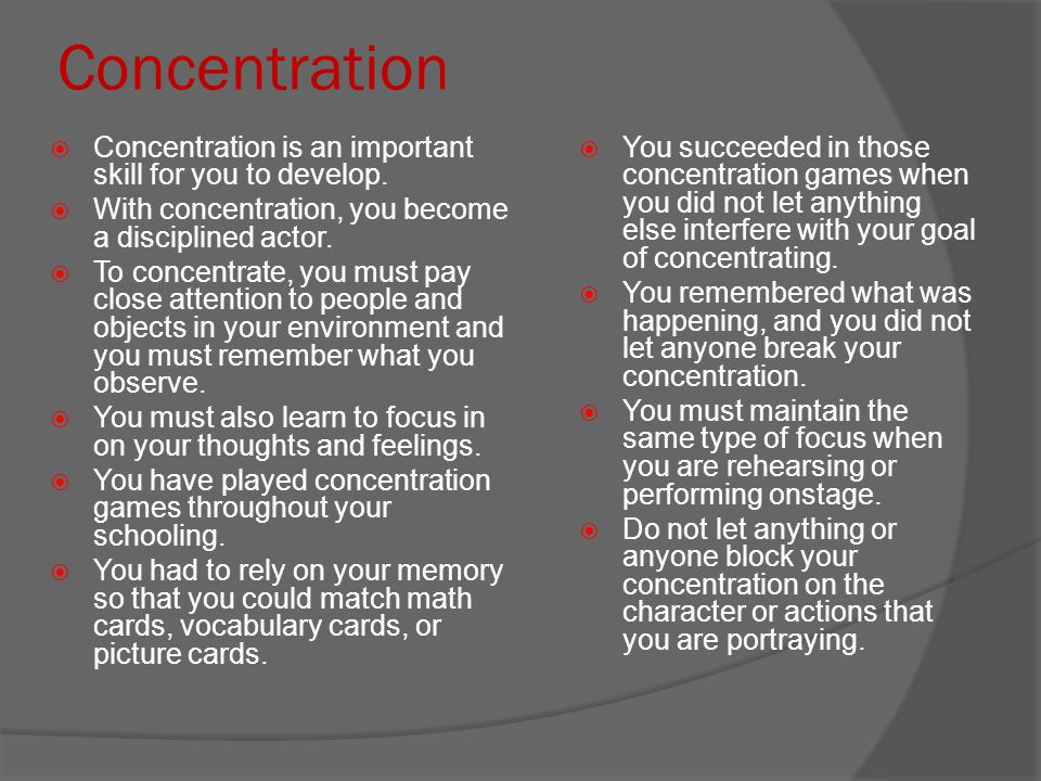 Concentration Concentration is an important skill for you to develop.