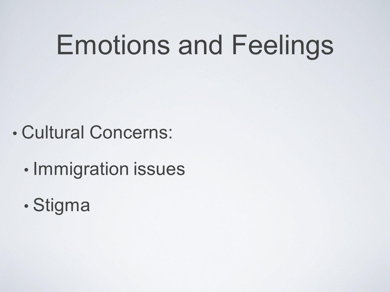 Emotions and Feelings Cultural Concerns: Immigration issues Stigma