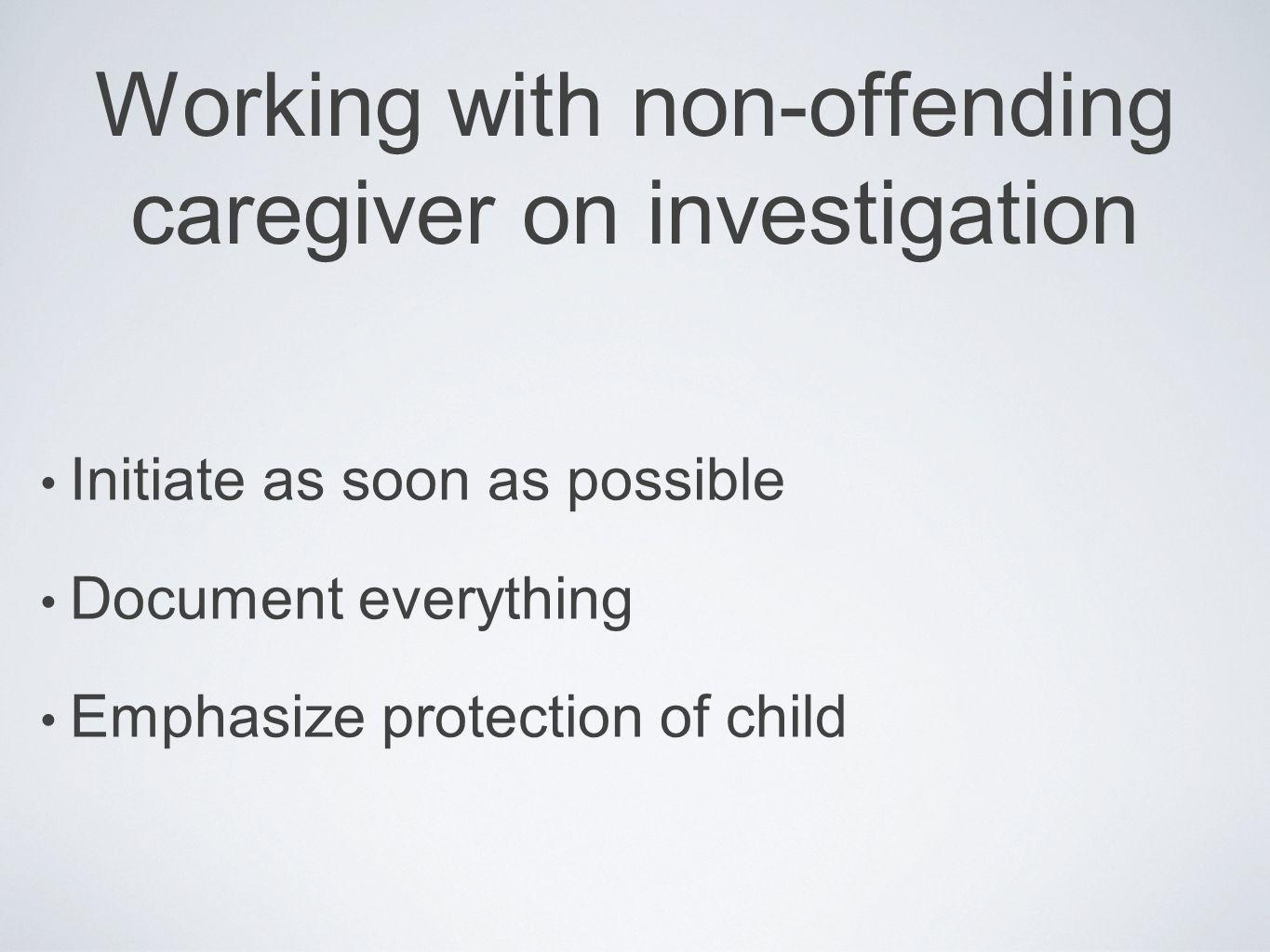 Working with non-offending caregiver on investigation