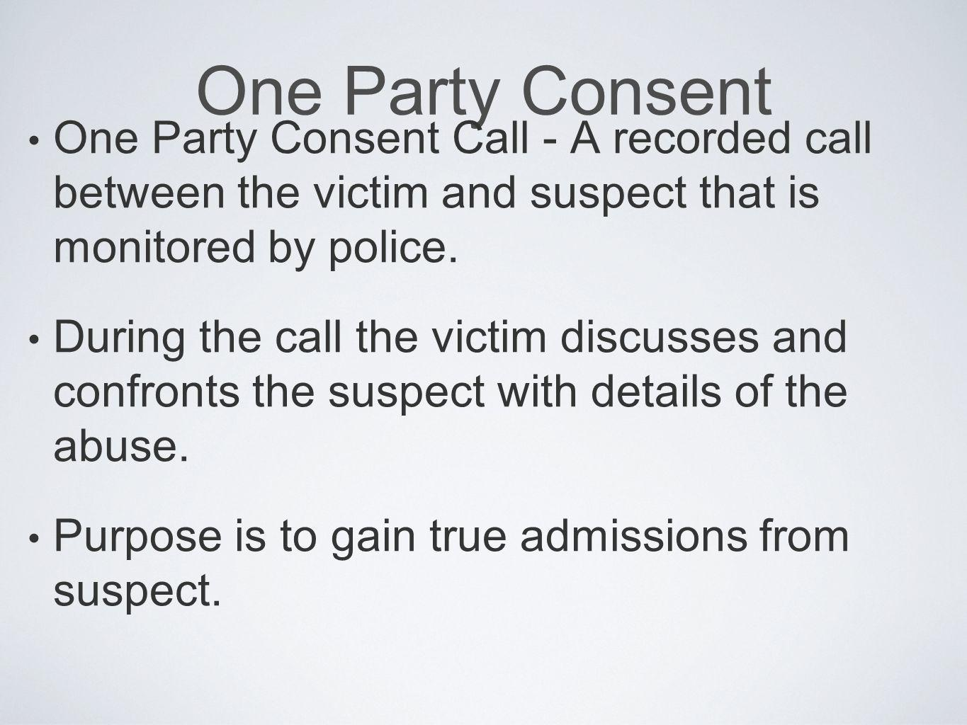 One Party Consent One Party Consent Call - A recorded call between the victim and suspect that is monitored by police.