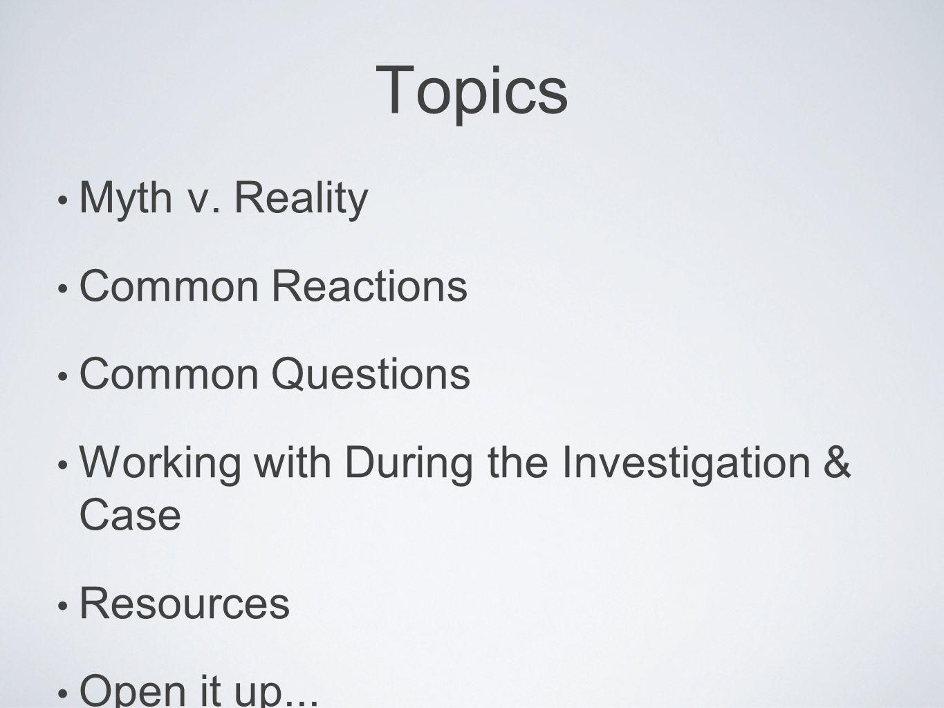 Topics Myth v. Reality Common Reactions Common Questions