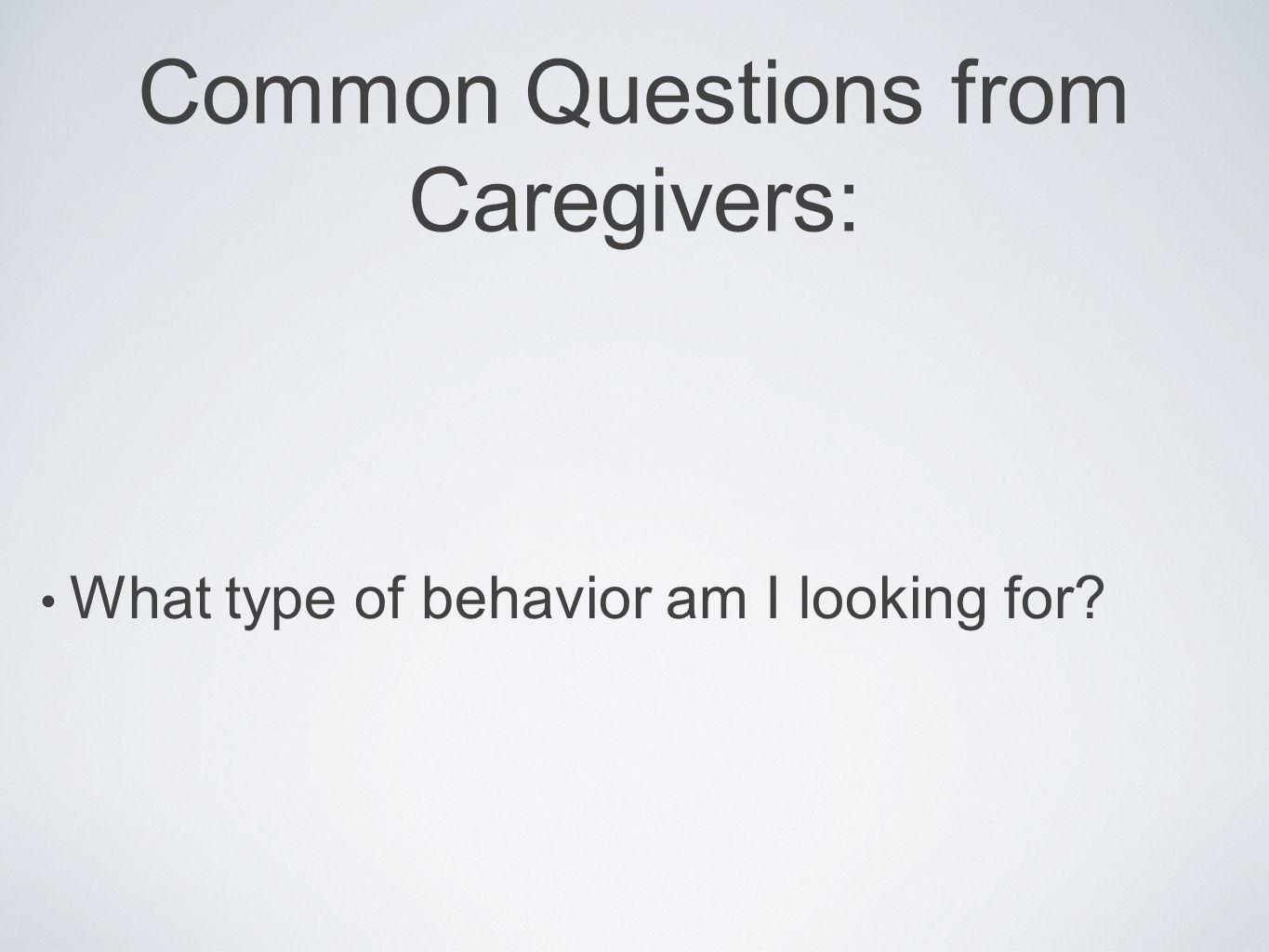 Common Questions from Caregivers: