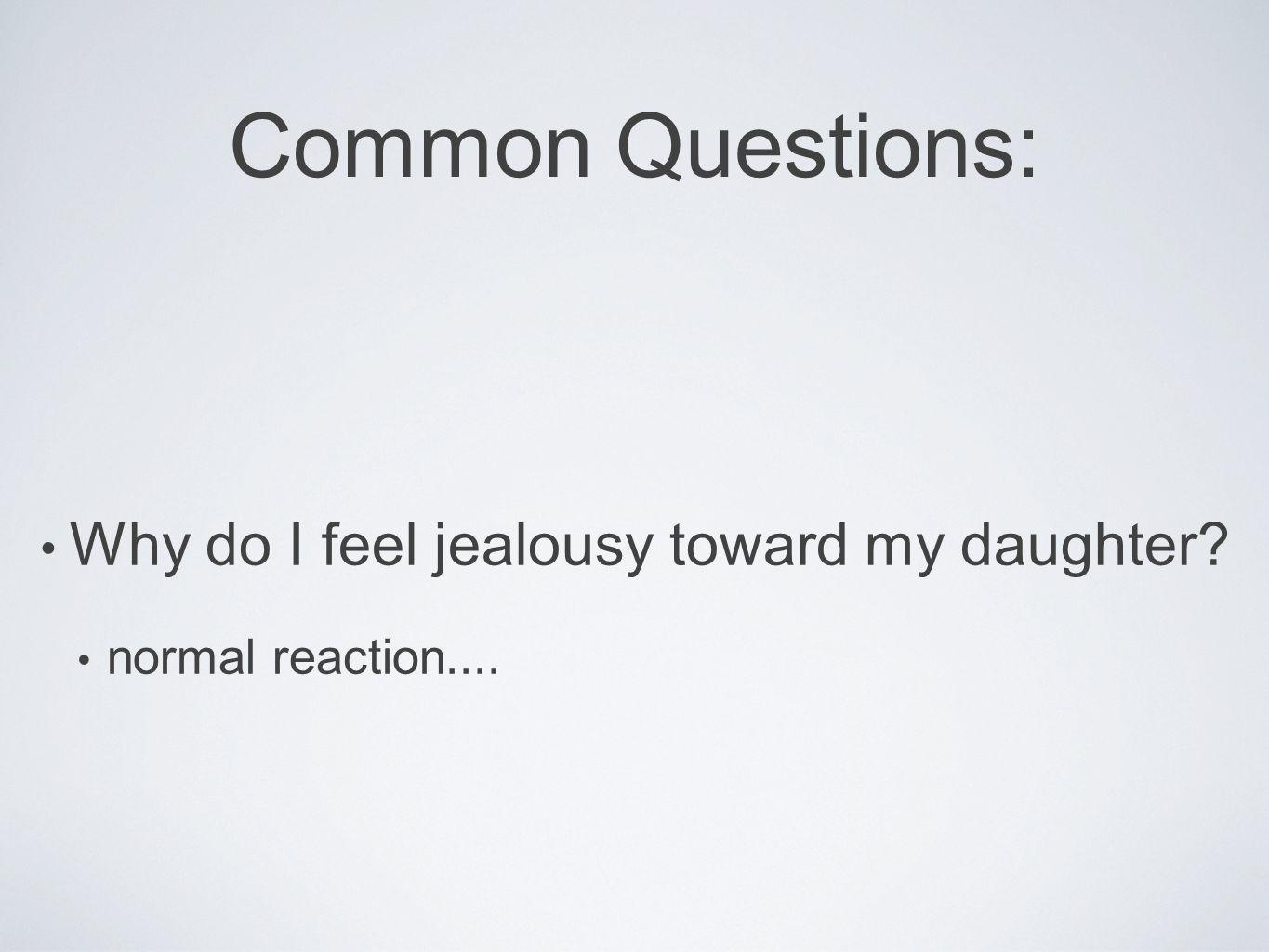 Common Questions: Why do I feel jealousy toward my daughter