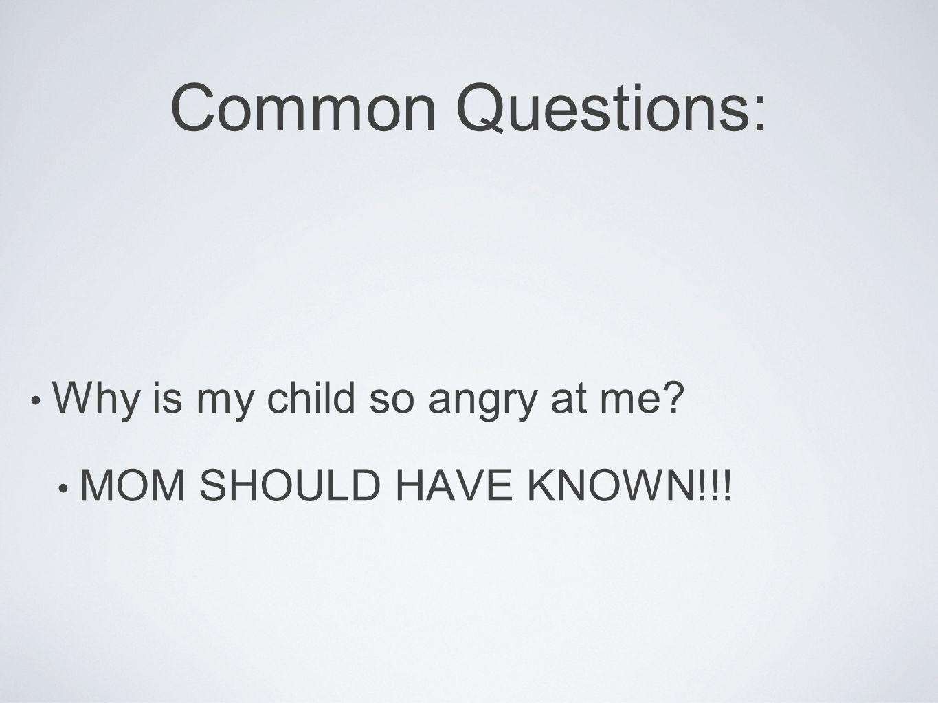 Common Questions: Why is my child so angry at me
