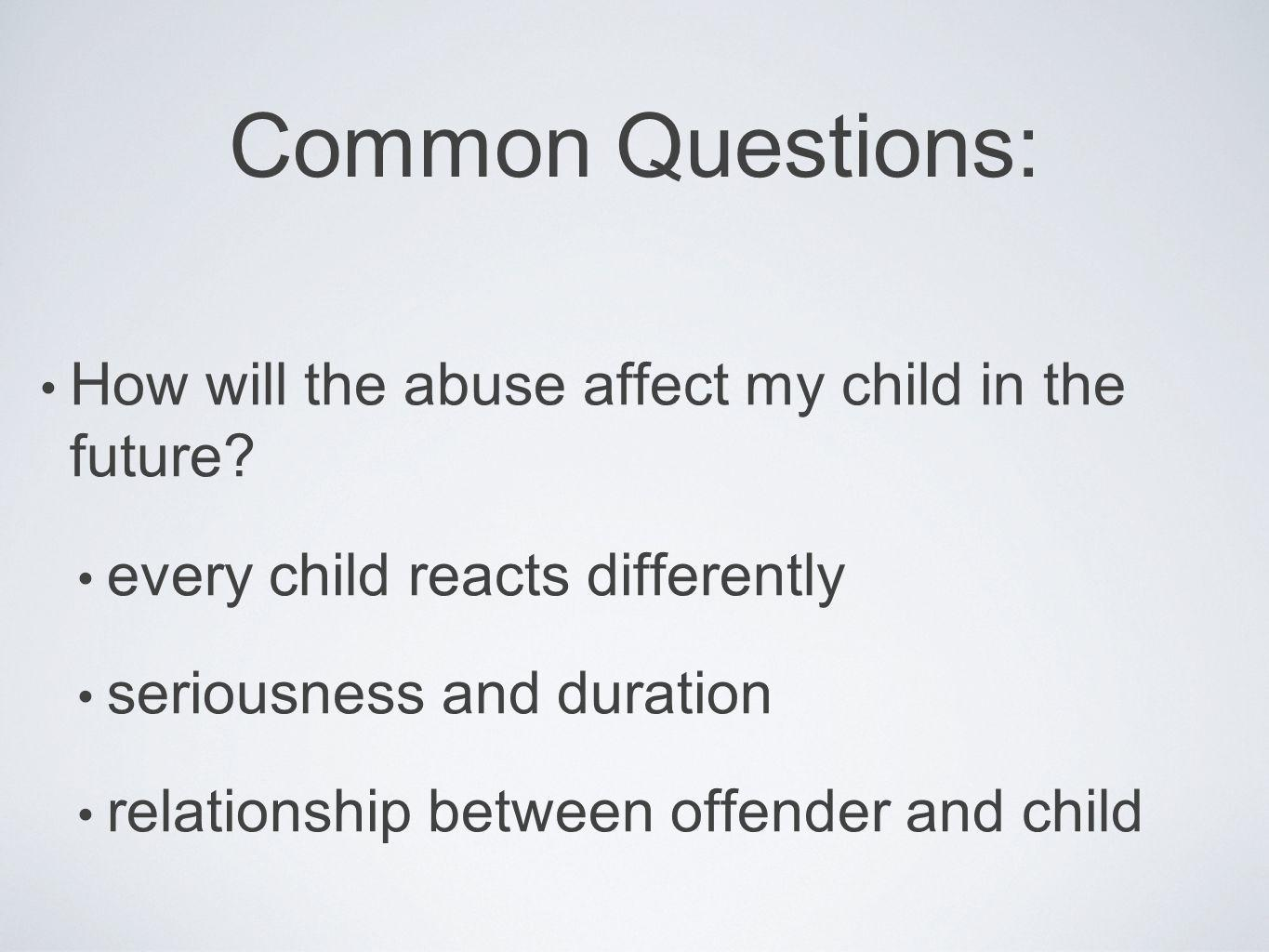 Common Questions: How will the abuse affect my child in the future