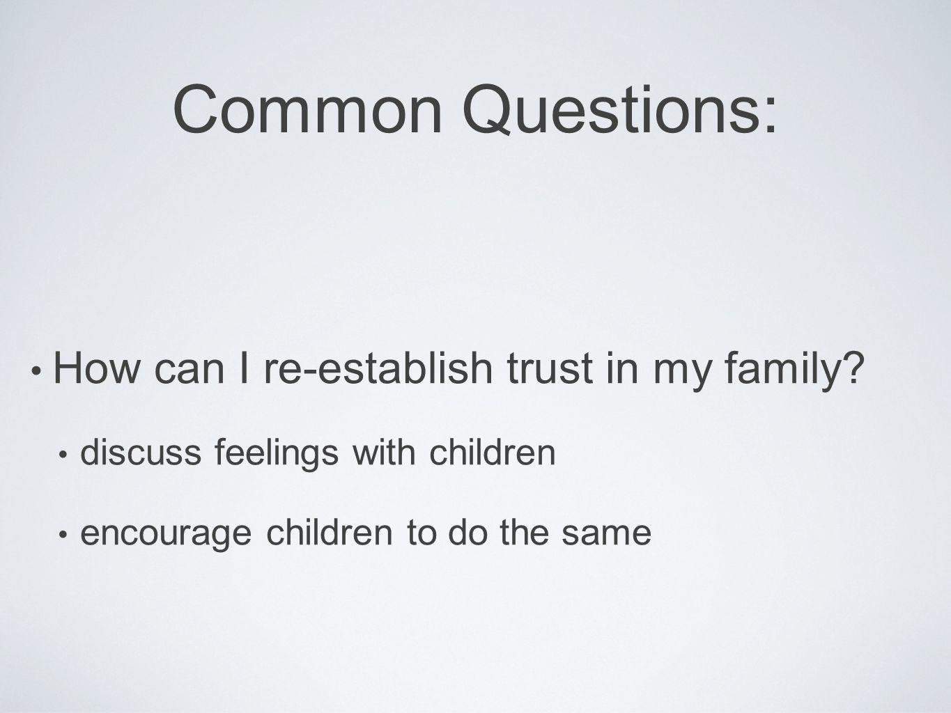 Common Questions: How can I re-establish trust in my family