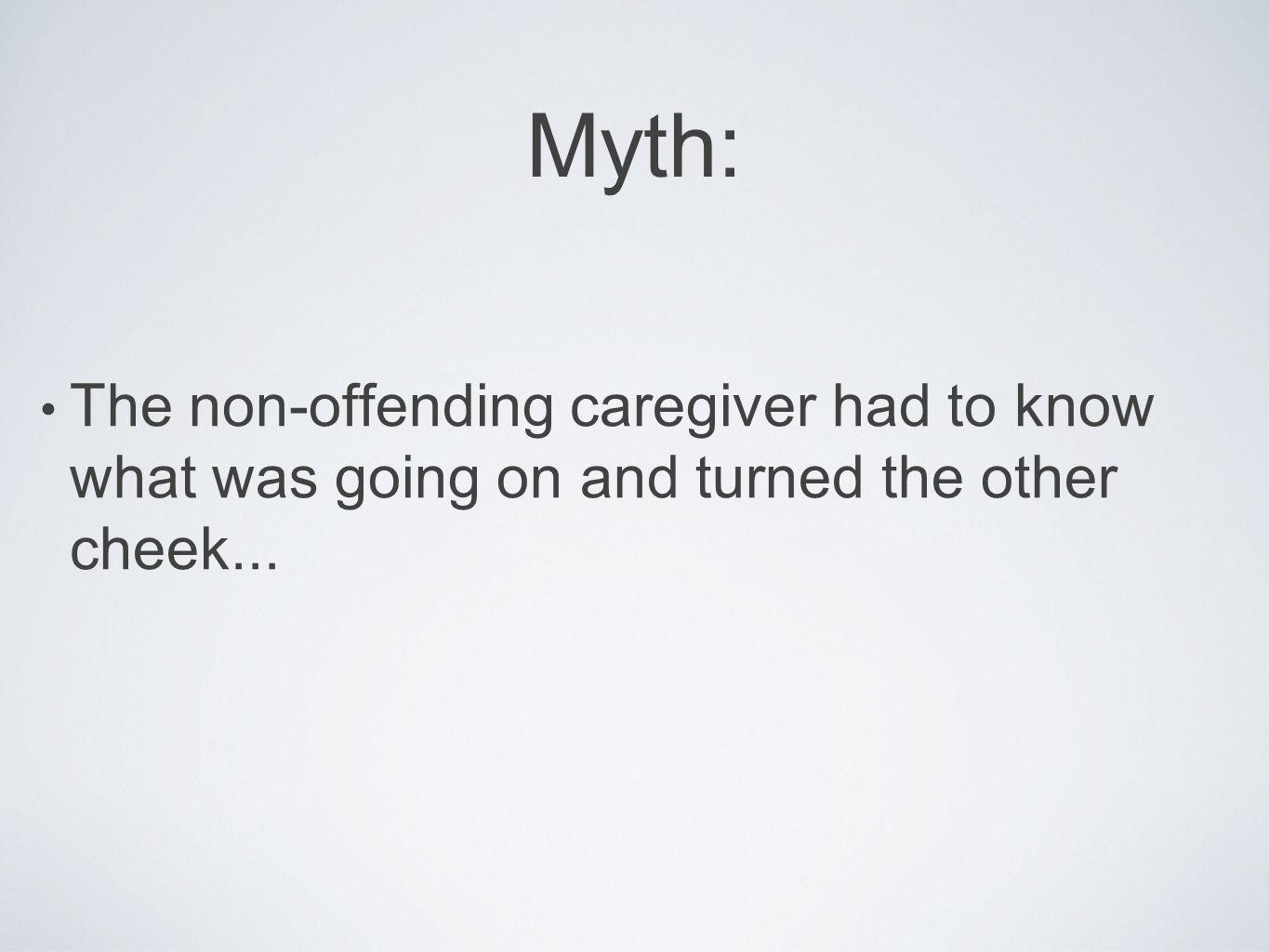 Myth: The non-offending caregiver had to know what was going on and turned the other cheek...