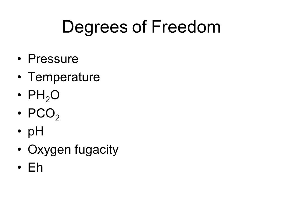 Degrees of Freedom Pressure Temperature PH2O PCO2 pH Oxygen fugacity