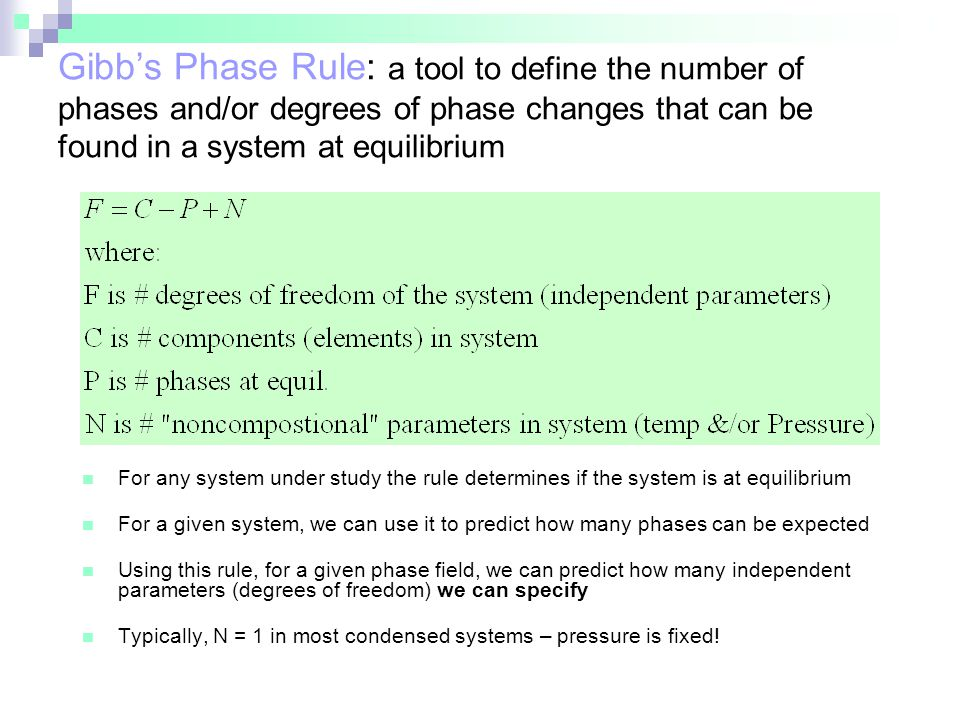 Gibb's Phase Rule: a tool to define the number of phases and/or degrees of phase changes that can be found in a system at equilibrium