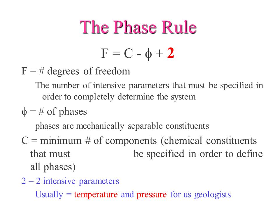 The Phase Rule F = C - f + 2 F = # degrees of freedom f = # of phases