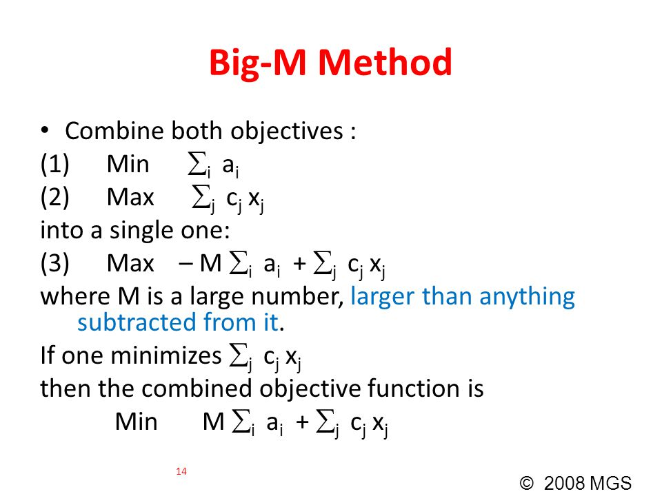 Big-M Method Combine both objectives : (1) Min i ai (2) Max j cj xj
