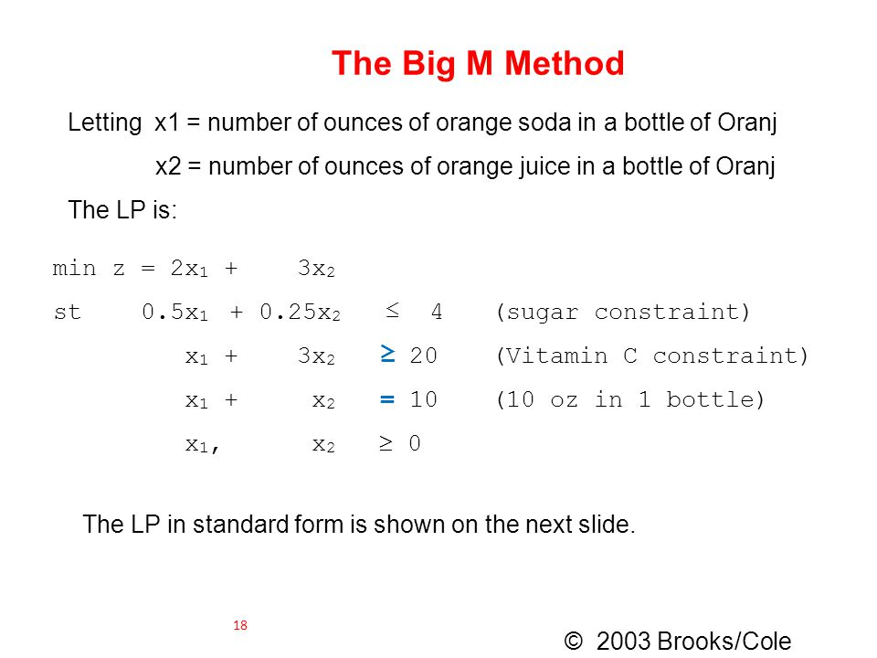 The Big M Method Letting x1 = number of ounces of orange soda in a bottle of Oranj. x2 = number of ounces of orange juice in a bottle of Oranj.