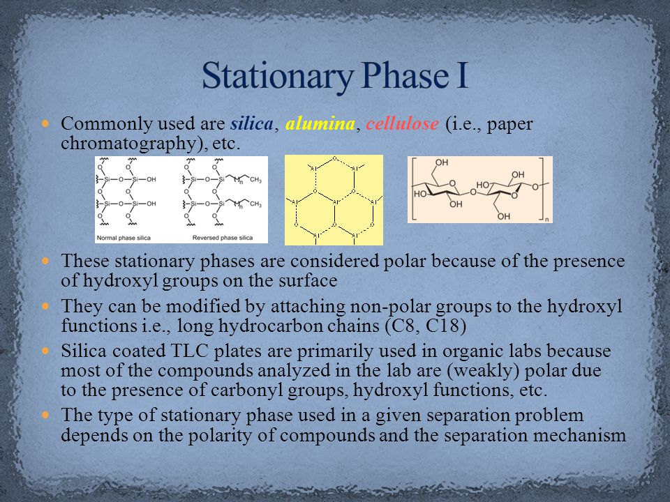 Stationary Phase I Commonly used are silica, alumina, cellulose (i.e., paper chromatography), etc.