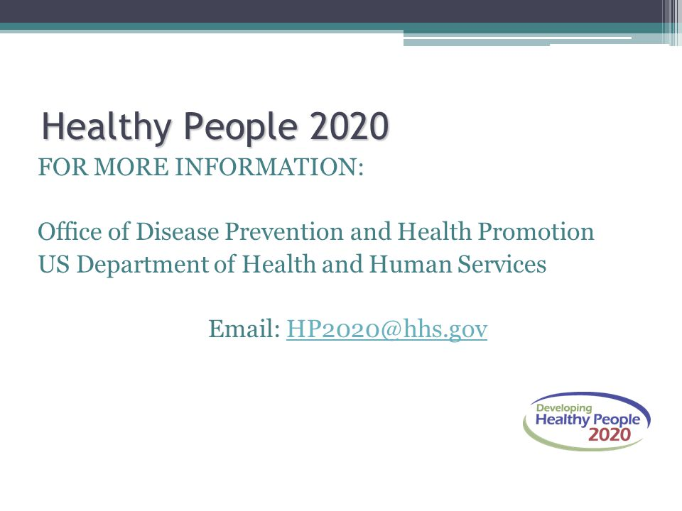 Healthy People 2020 FOR MORE INFORMATION: