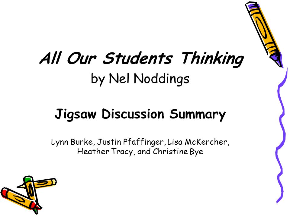 All Our Students Thinking by Nel Noddings Jigsaw Discussion Summary Lynn Burke, Justin Pfaffinger, Lisa McKercher, Heather Tracy, and Christine Bye