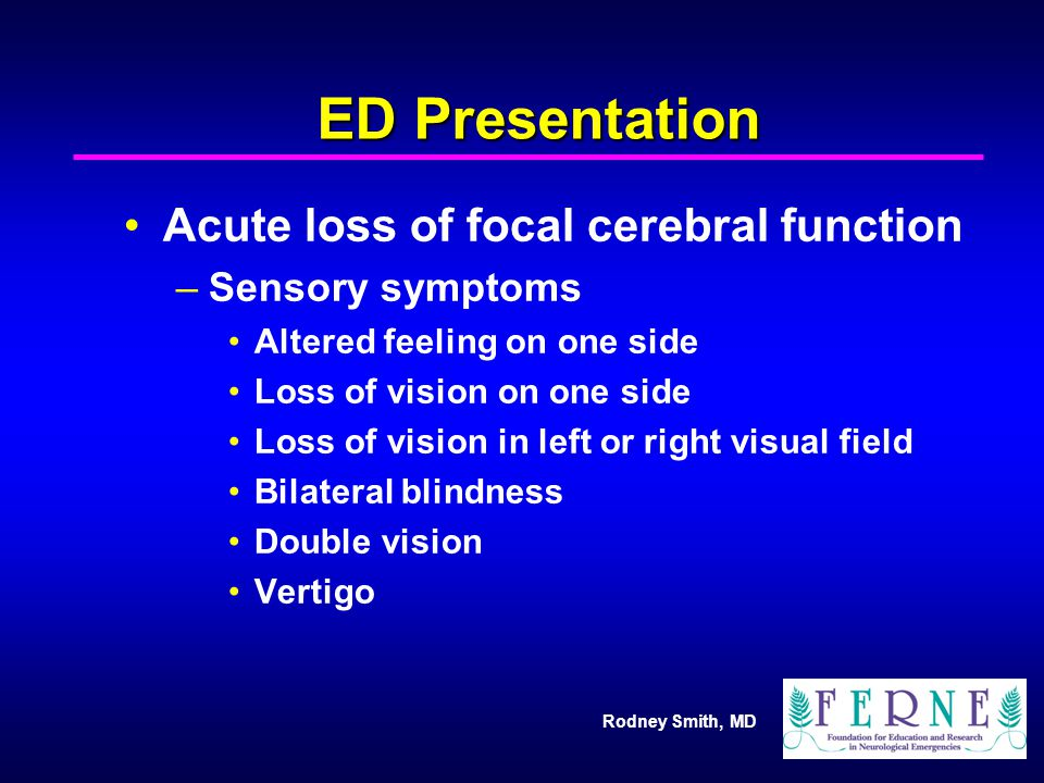 ED Presentation Acute loss of focal cerebral function Sensory symptoms