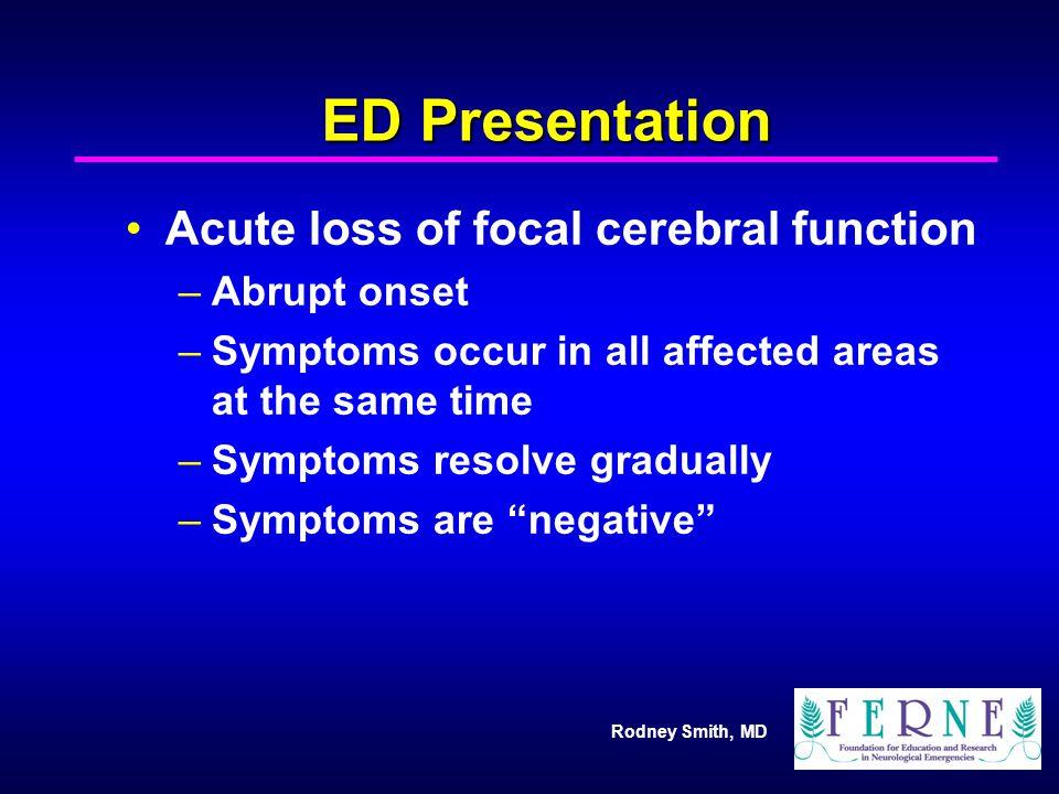ED Presentation Acute loss of focal cerebral function Abrupt onset