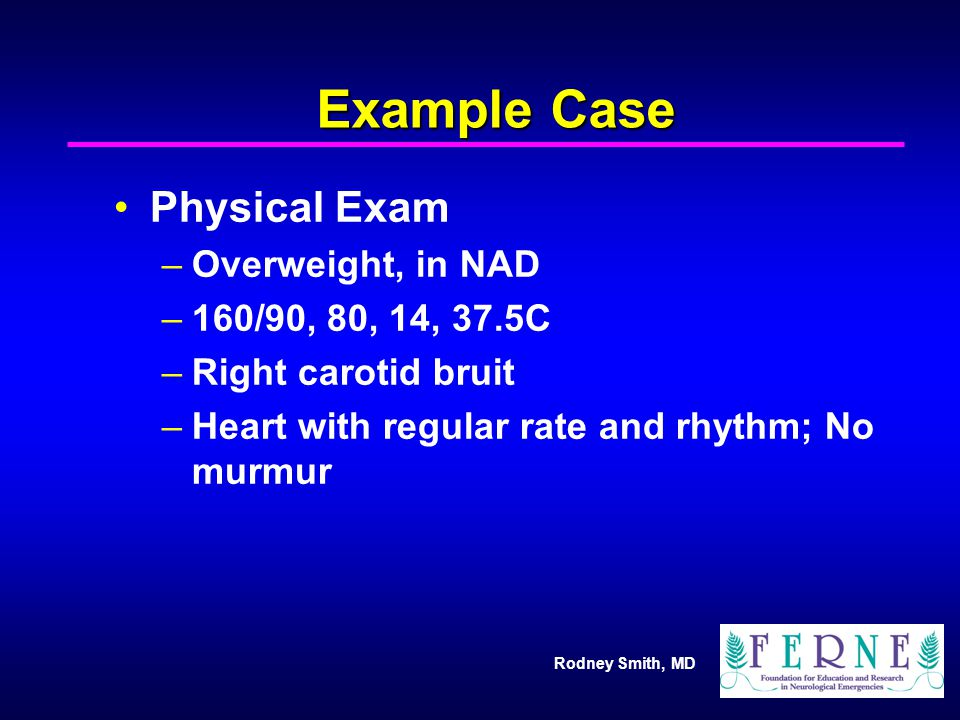 Example Case Physical Exam Overweight, in NAD 160/90, 80, 14, 37.5C