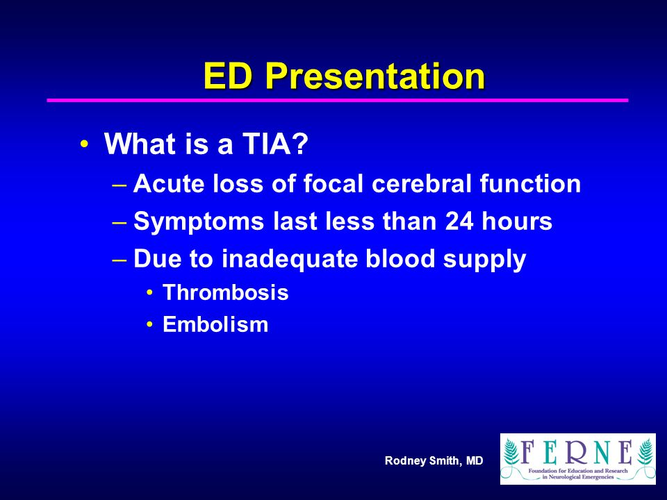 ED Presentation What is a TIA Acute loss of focal cerebral function