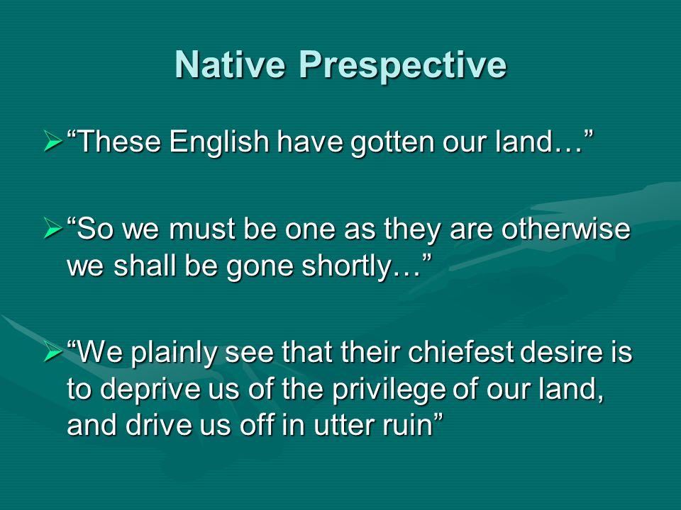 Native Prespective These English have gotten our land…