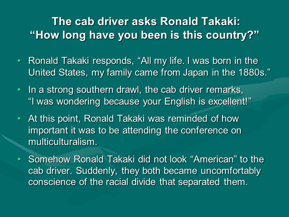 The cab driver asks Ronald Takaki: How long have you been is this country