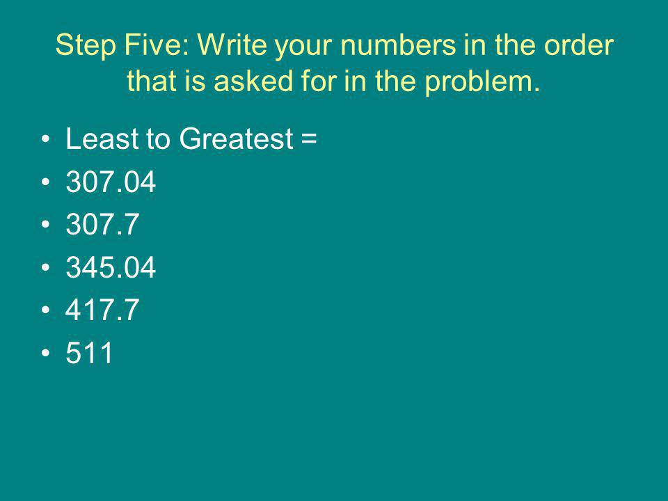 Step Five: Write your numbers in the order that is asked for in the problem.