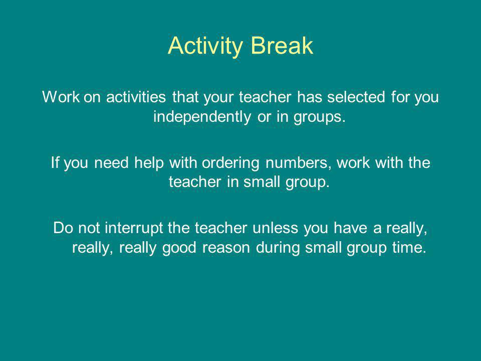 Activity Break Work on activities that your teacher has selected for you independently or in groups.