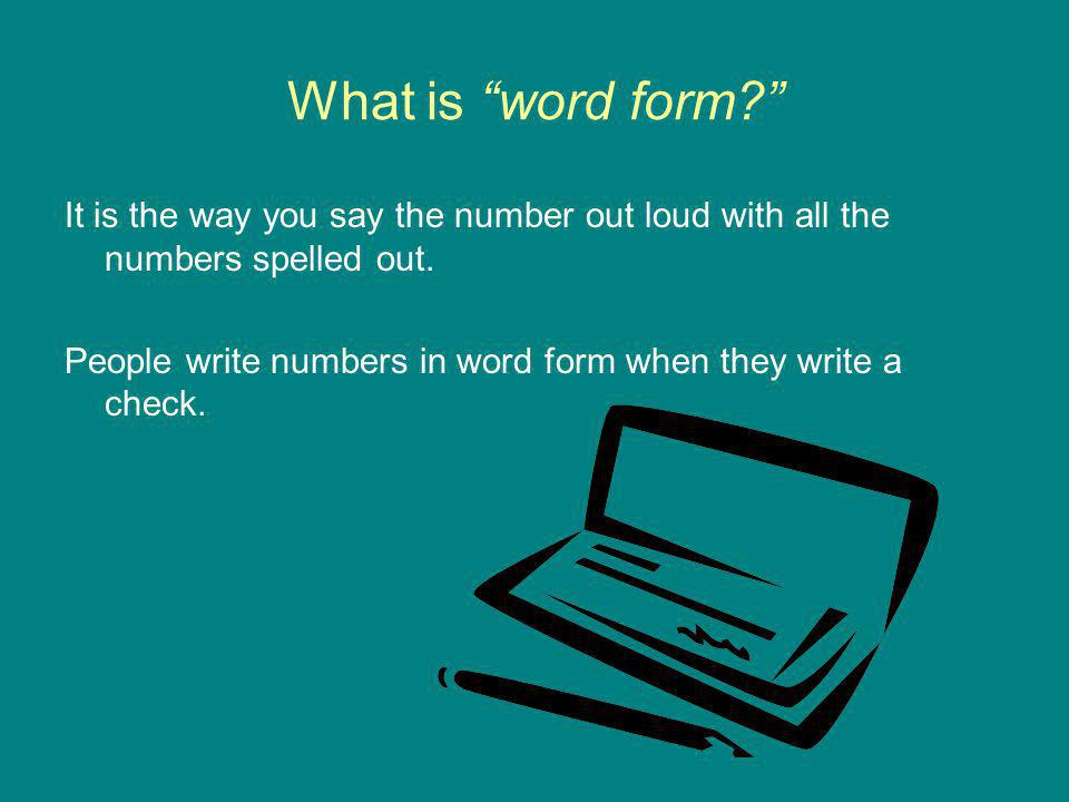 What is word form It is the way you say the number out loud with all the numbers spelled out.