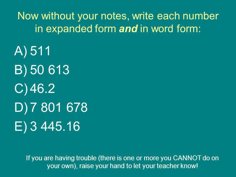 Now without your notes, write each number in expanded form and in word form: