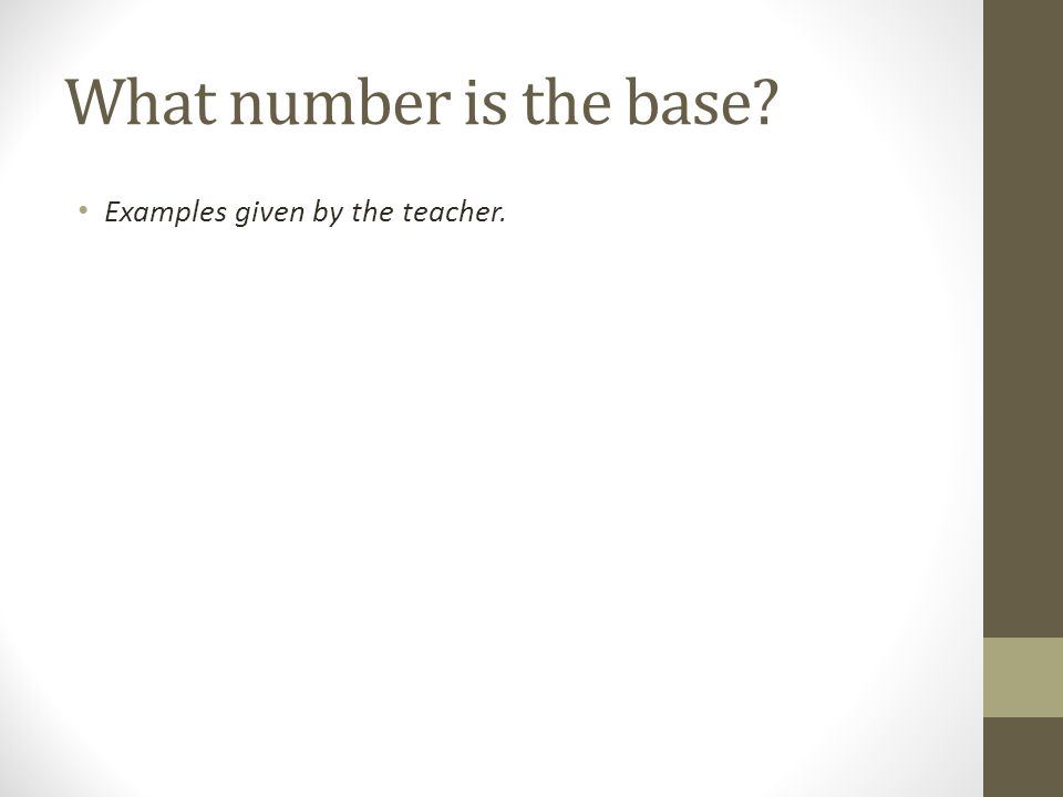 What number is the base Examples given by the teacher.