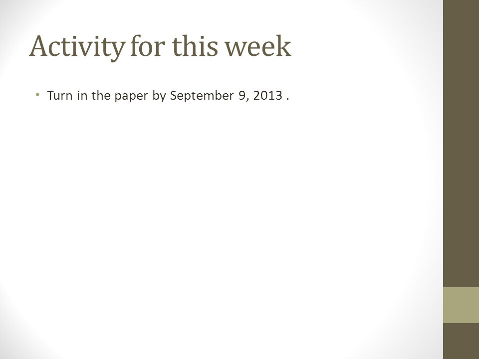 Activity for this week Turn in the paper by September 9, 2013 .